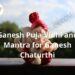 Ganesh Puja Vidhi and Mantra for Ganesh Chaturthi | DailyHomeStudy