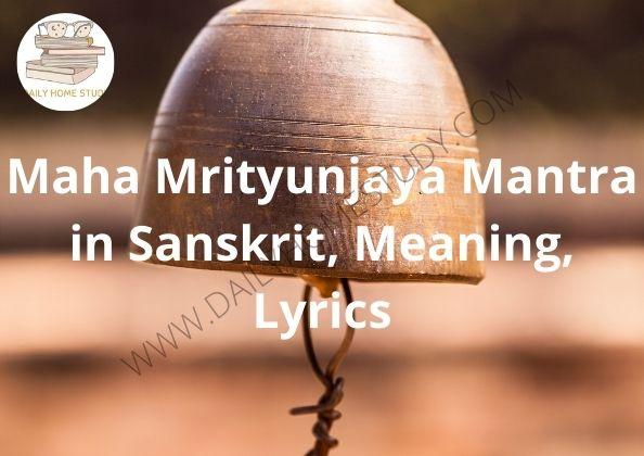 Maha Mrityunjaya Mantra in Sanskrit, Meaning, Lyrics | DailyHomeStudy